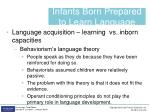 infants born prepared to learn language