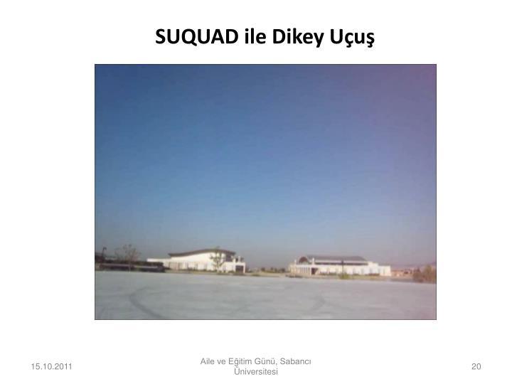 SUQUAD ile Dikey Uçuş