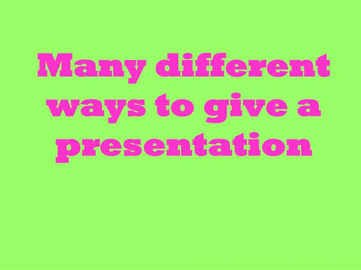 Many different ways to give a presentation