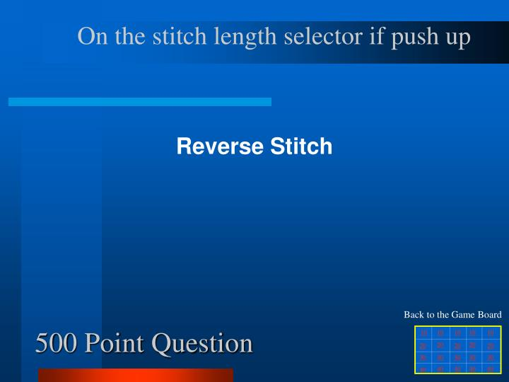 On the stitch length selector if push up
