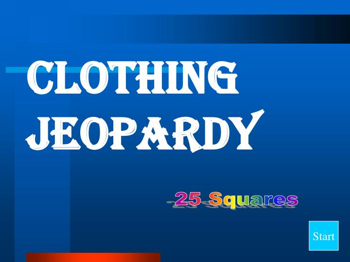 CLOTHING Jeopardy