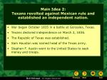 main idea 2 texans revolted against mexican rule and established an independent nation