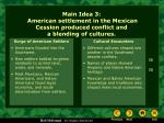 main idea 3 american settlement in the mexican cession produced conflict and a blending of cultures