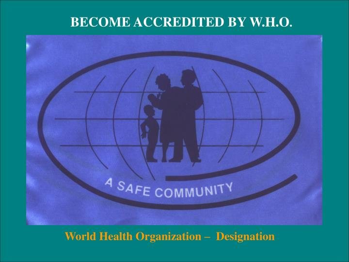 BECOME ACCREDITED BY W.H.O