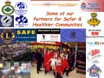 some of our partners for safer healthier communities