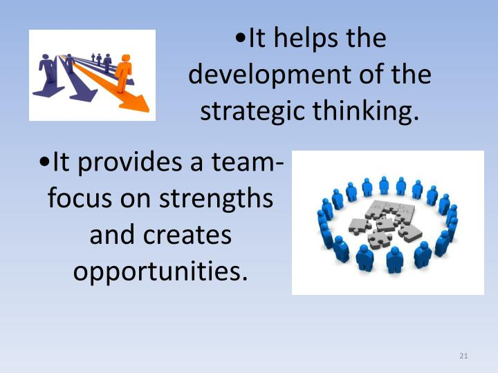It helps the development of the strategic thinking.