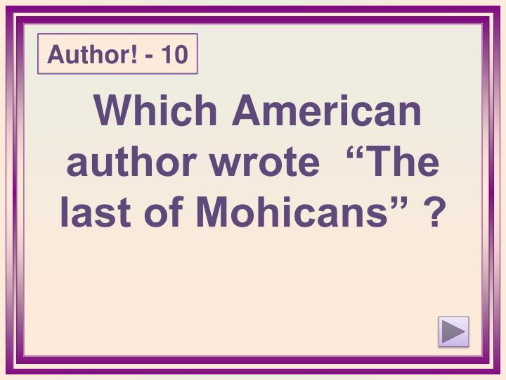 "Which American author wrote  ""The last of Mohicans"" ?"