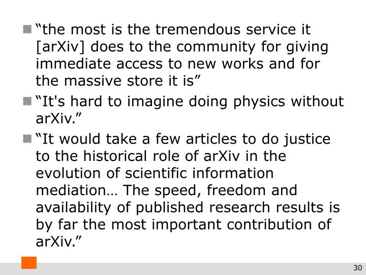 """the most is the tremendous service it [arXiv] does to the community for giving immediate access to new works and for the massive store it is"""