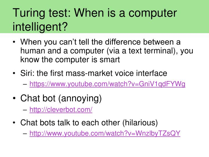 Turing test: When is a computer intelligent?