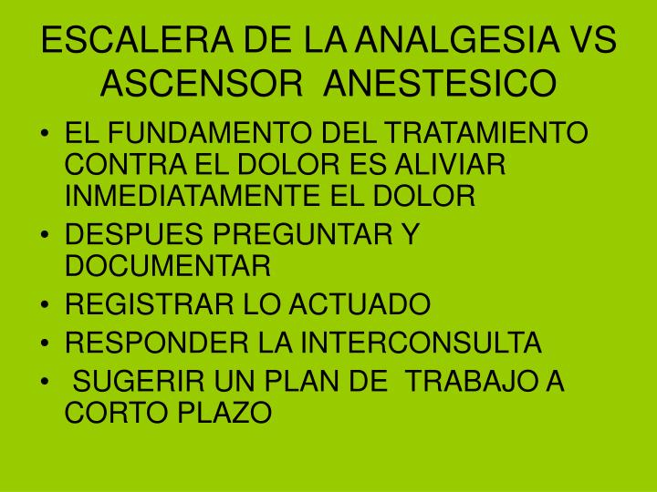 ESCALERA DE LA ANALGESIA VS  ASCENSOR  ANESTESICO