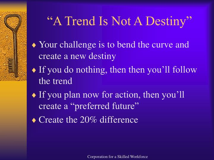 """A Trend Is Not A Destiny"""