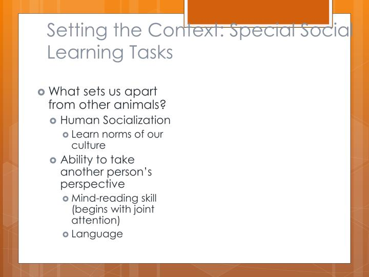 Setting the Context: Special Social Learning Tasks