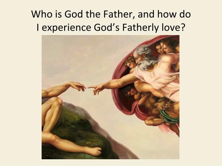Who is God the Father, and how do