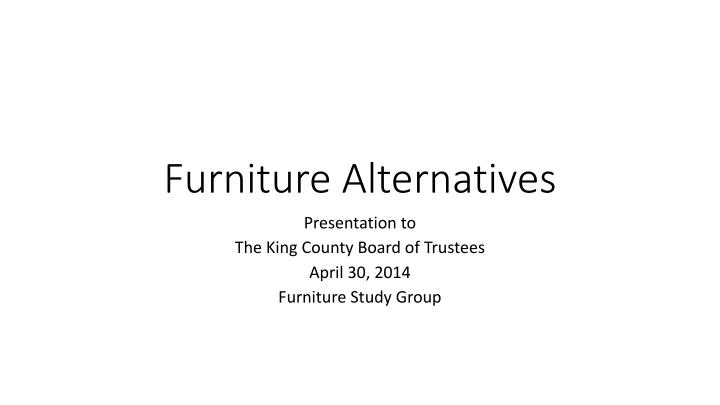 Furniture alternatives