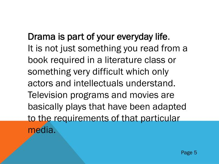 Drama is part of your everyday life