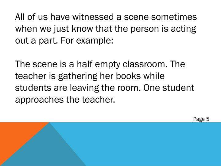 All of us have witnessed a scene sometimes when we just know that the person is acting out a part. For example