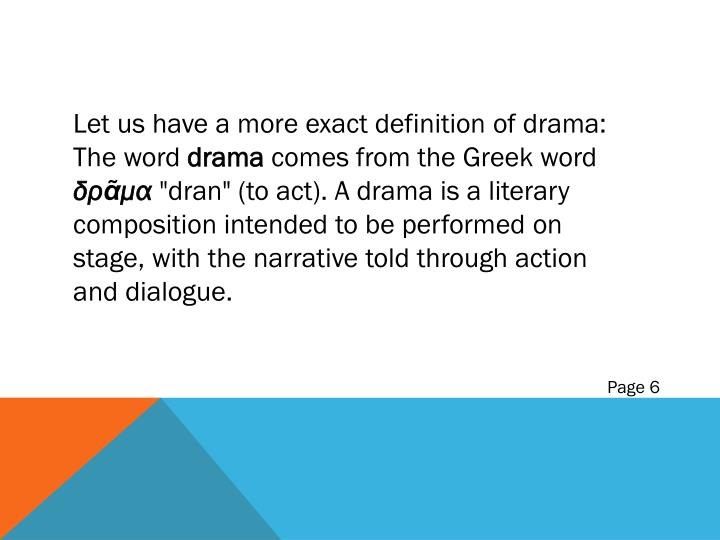 Let us have a more exact definition of drama: