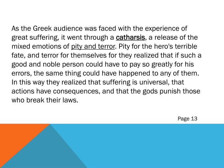 As the Greek audience was faced with the experience of great suffering, it went through a