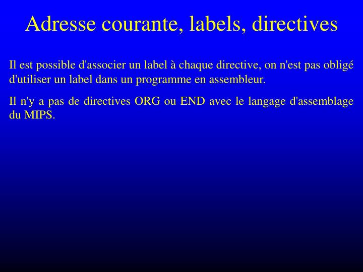 Adresse courante, labels, directives