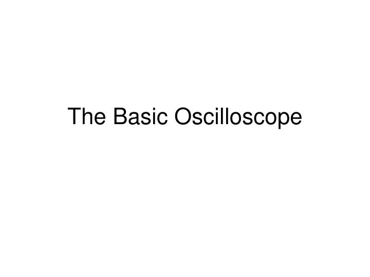 The Basic Oscilloscope