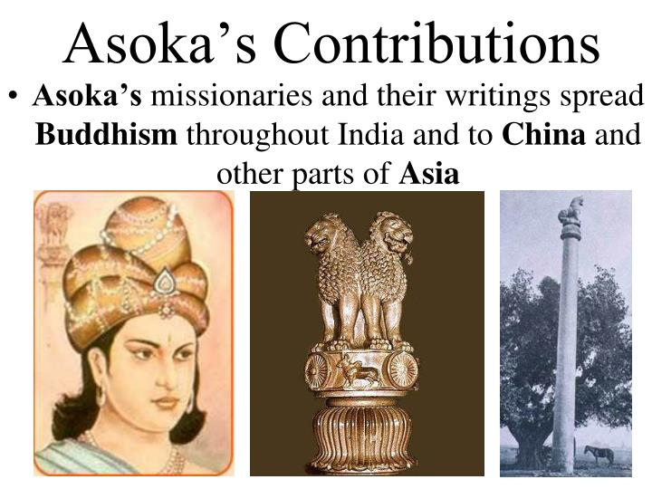 king asoka s contribution to buddhism While often thought of as one of the most peaceful kings in history, ashoka had a  bloodthirsty past and a family  emperor asoka: the height of buddhism.