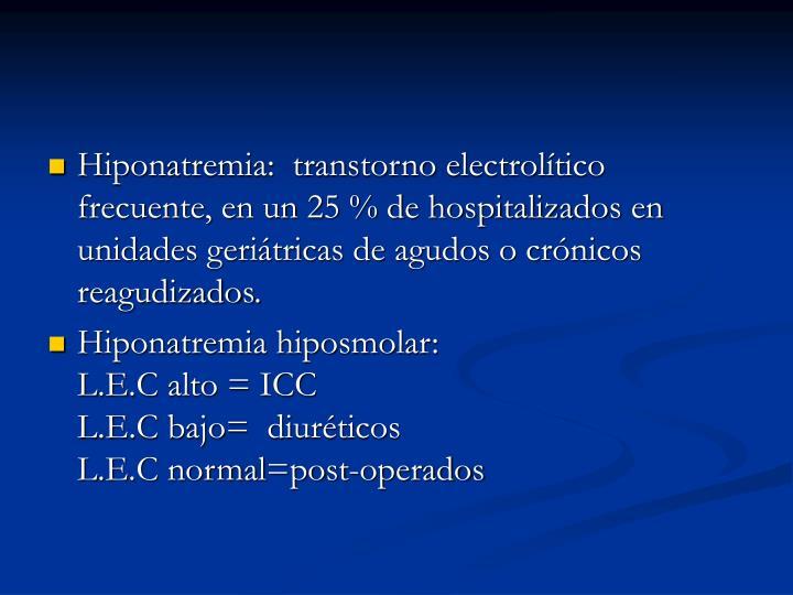 Hiponatremia:  transtorno electrolítico frecuente, en un 25 % de hospitalizados en unidades geriátricas de agudos o crónicos reagudizados.