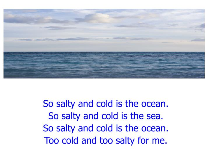 So salty and cold is the ocean.