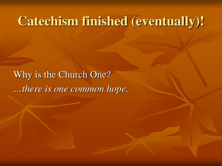 Catechism finished (eventually)!