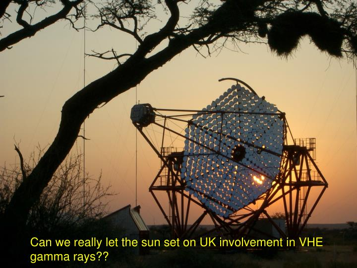 Can we really let the sun set on UK involvement in VHE gamma rays??
