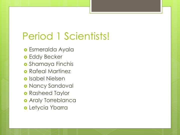 Period 1 Scientists!