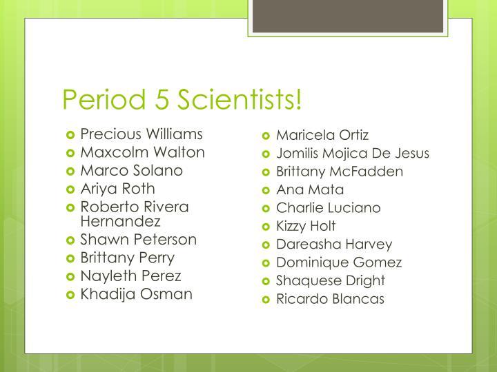 Period 5 Scientists!