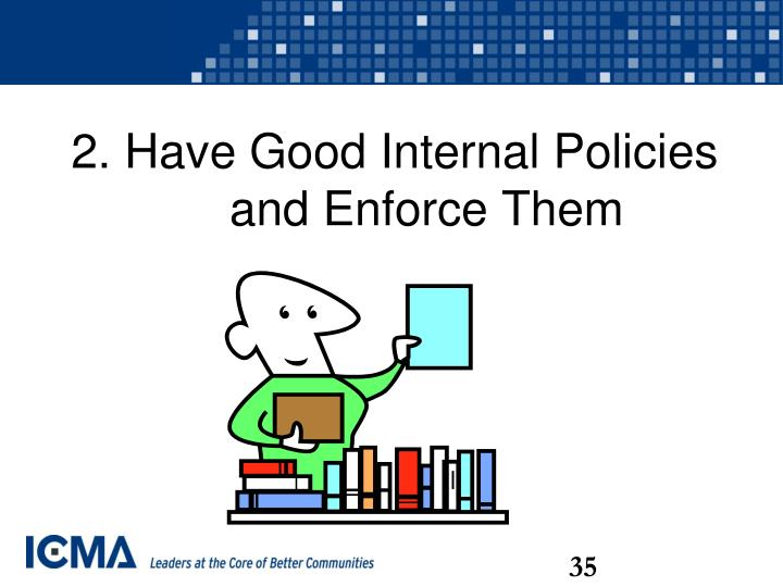 2. Have Good Internal Policies and Enforce Them