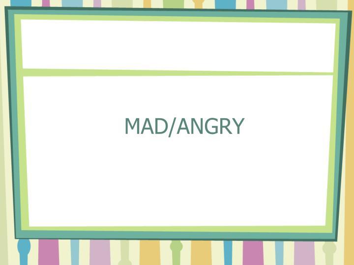 MAD/ANGRY