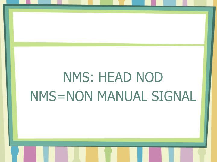 NMS: HEAD NOD