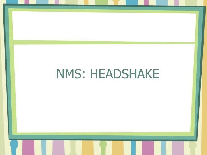 NMS: HEADSHAKE