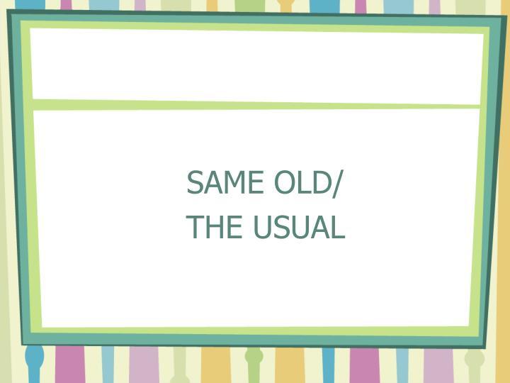 SAME OLD/