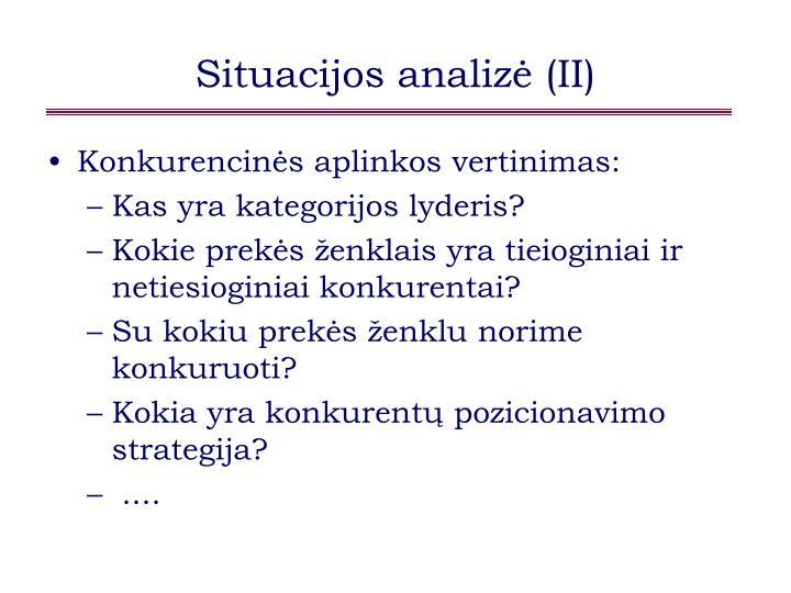 Situacijos analizė (II)
