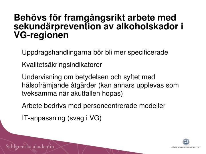 Behövs för framgångsrikt arbete med sekundärprevention av alkoholskador i  VG-regionen