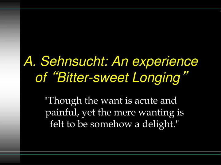 A. Sehnsucht: An experience of