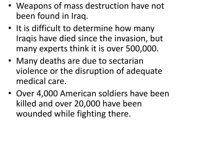 Weapons of mass destruction have not been found in Iraq.