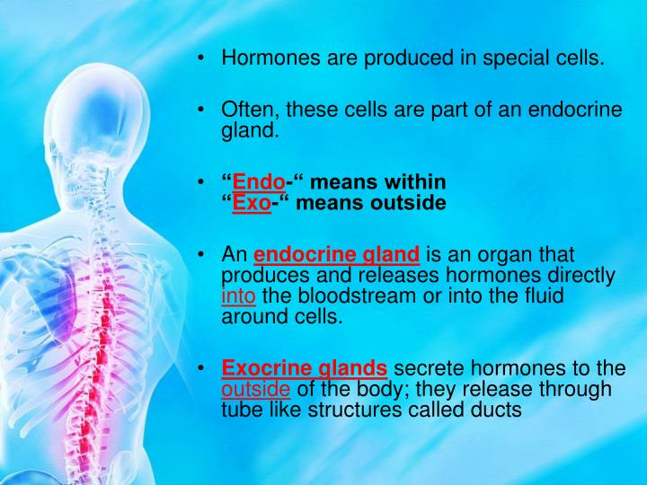 Hormones are produced in special cells.