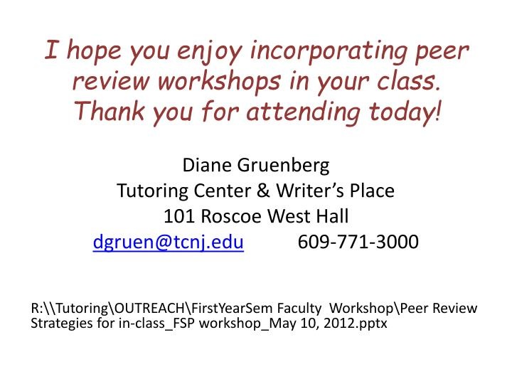 I hope you enjoy incorporating peer review workshops in your class.  Thank you for attending today!