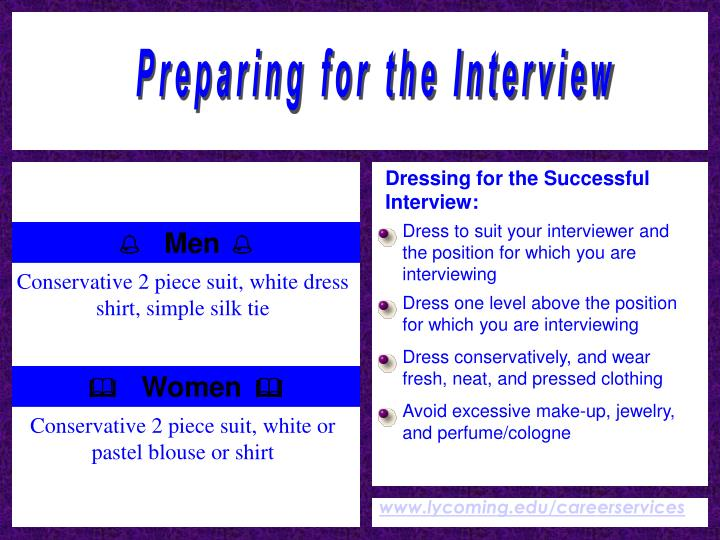 Dress to suit your interviewer and the position for which you are interviewing