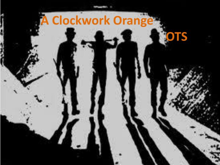 A clockwork orange ots