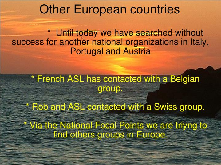 *  Until today we have searched without success for another national organizations in Italy, Portugal and Austria