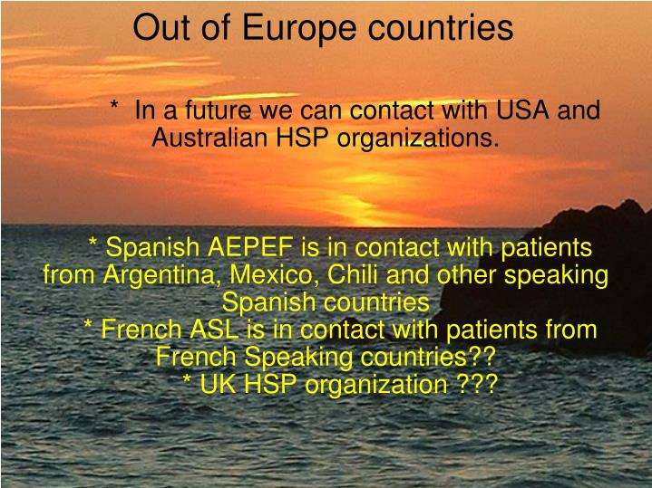 *  In a future we can contact with USA and Australian HSP organizations.