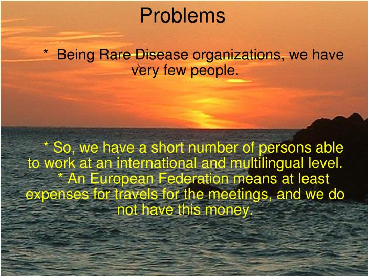 *  Being Rare Disease organizations, we have very few people.