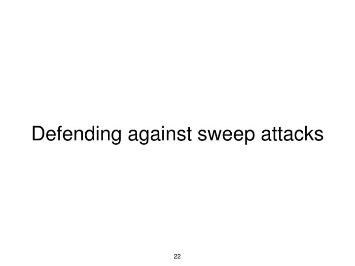 Defending against sweep attacks