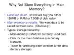 why not store everything in main memory
