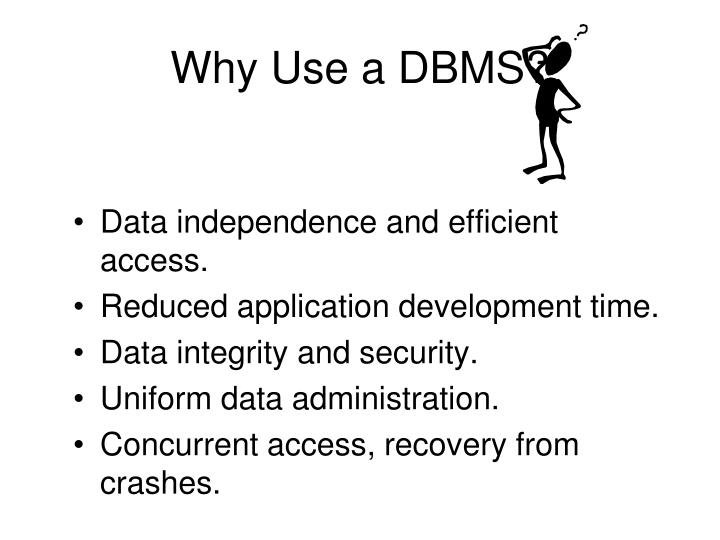 Why Use a DBMS?